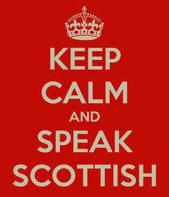 Poster: KEEP CALM AND SPEAK SCOTTISH