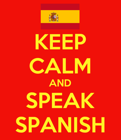 Poster: KEEP CALM AND SPEAK SPANISH