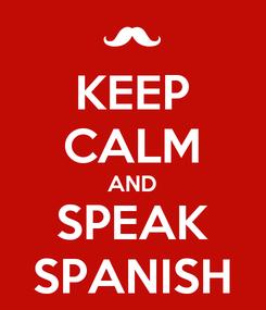 Poster: KEEP CALM AND SPEAK SPANISH
