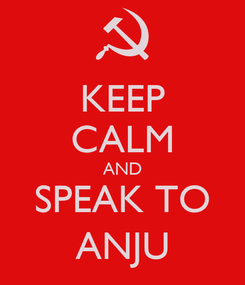 Poster: KEEP CALM AND SPEAK TO ANJU
