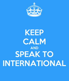 Poster: KEEP CALM AND SPEAK TO INTERNATIONAL