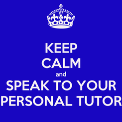 Poster: KEEP CALM and SPEAK TO YOUR PERSONAL TUTOR