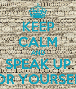 Poster: KEEP CALM AND SPEAK UP FOR YOURSELF