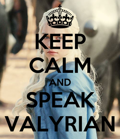 Poster: KEEP CALM AND SPEAK VALYRIAN