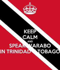 Poster: KEEP CALM AND SPEAK WARABO IN TRINIDAD Y TOBAGO