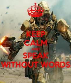 Poster: KEEP CALM AND SPEAK WITHOUT WORDS