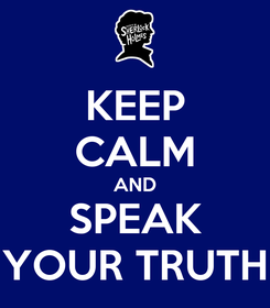 Poster: KEEP CALM AND SPEAK YOUR TRUTH