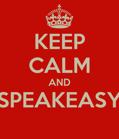 Poster: KEEP CALM AND SPEAKEASY