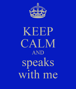 Poster: KEEP CALM AND speaks with me