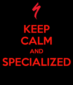 Poster: KEEP CALM AND SPECIALIZED