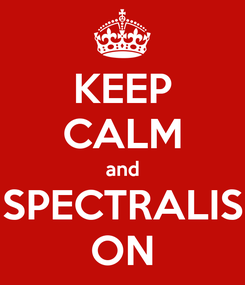 Poster: KEEP CALM and SPECTRALIS ON