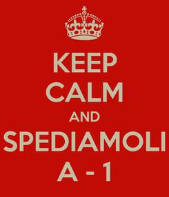 Poster: KEEP CALM AND SPEDIAMOLI A - 1