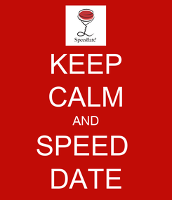 Poster: KEEP CALM AND SPEED  DATE