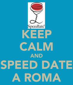 Poster: KEEP CALM AND SPEED DATE A ROMA