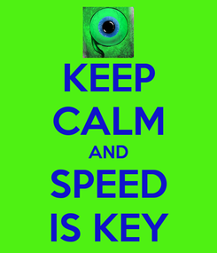 Poster: KEEP CALM AND SPEED IS KEY