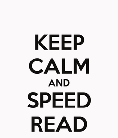 Poster: KEEP CALM AND SPEED READ