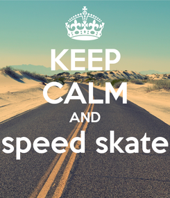 Poster: KEEP CALM AND speed skate