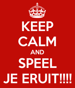 Poster: KEEP CALM AND SPEEL JE ERUIT!!!!