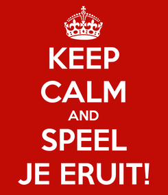 Poster: KEEP CALM AND SPEEL JE ERUIT!
