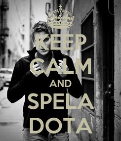 Poster: KEEP CALM AND SPELA DOTA
