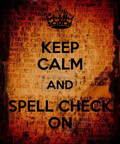 Poster: KEEP CALM AND SPELL CHECK ON