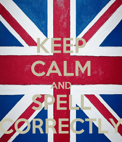 Poster: KEEP CALM AND SPELL CORRECTLY