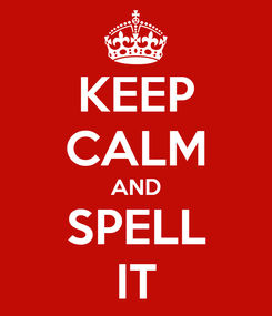 Poster: KEEP CALM AND SPELL IT