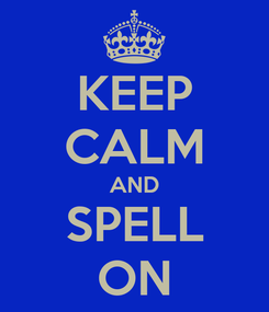 Poster: KEEP CALM AND SPELL ON