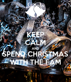 Poster: KEEP CALM AND SPEND CHRISTMAS WITH THE FAM