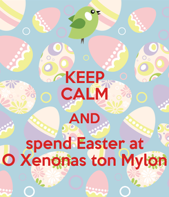 Poster: KEEP CALM AND spend Easter at O Xenonas ton Mylon