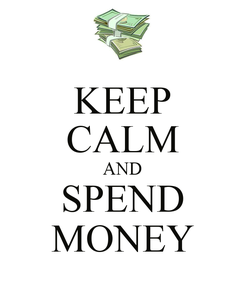 Poster: KEEP CALM AND SPEND MONEY