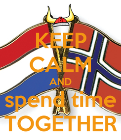 Poster: KEEP CALM AND spend time TOGETHER