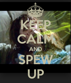 Poster: KEEP CALM AND SPEW UP