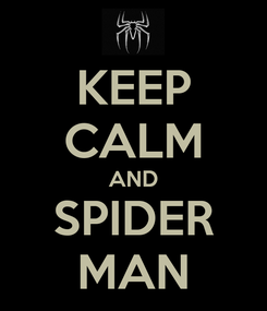 Poster: KEEP CALM AND SPIDER MAN