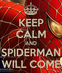 Poster: KEEP CALM AND SPIDERMAN WILL COME