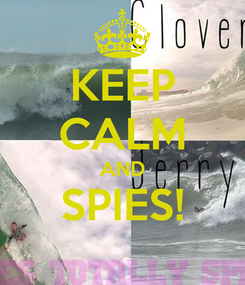 Poster: KEEP CALM AND SPIES!