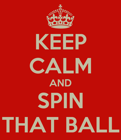Poster: KEEP CALM AND SPIN THAT BALL