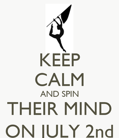 Poster: KEEP CALM AND SPIN THEIR MIND ON JULY 2nd