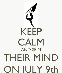 Poster: KEEP CALM AND SPIN THEIR MIND ON JULY 9th
