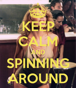 Poster: KEEP CALM AND SPINNING AROUND