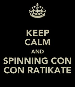 Poster: KEEP CALM AND SPINNING CON CON RATIKATE