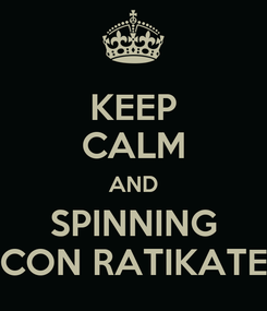 Poster: KEEP CALM AND SPINNING CON RATIKATE