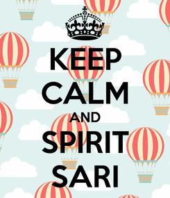 Poster: KEEP CALM AND SPIRIT SARI