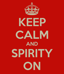 Poster: KEEP CALM AND SPIRITY ON