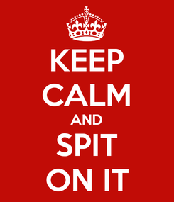Poster: KEEP CALM AND SPIT ON IT