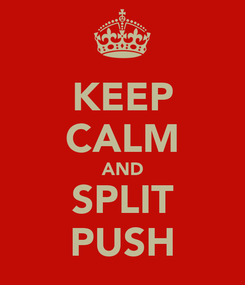 Poster: KEEP CALM AND SPLIT PUSH