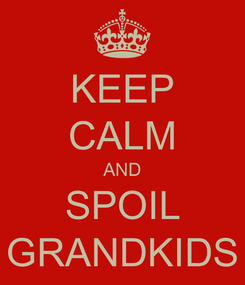 Poster: KEEP CALM AND SPOIL GRANDKIDS