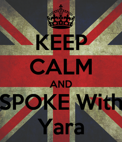 Poster: KEEP CALM AND SPOKE With Yara