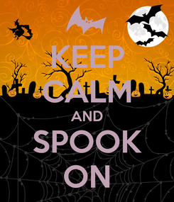 Poster: KEEP CALM AND SPOOK ON