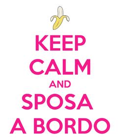 Poster: KEEP CALM AND SPOSA  A BORDO
